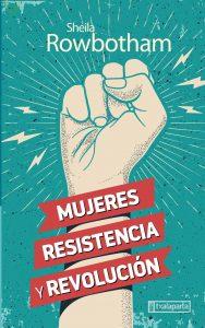 libro Mujeres, resistencia y revolución, de Sheila Robotham